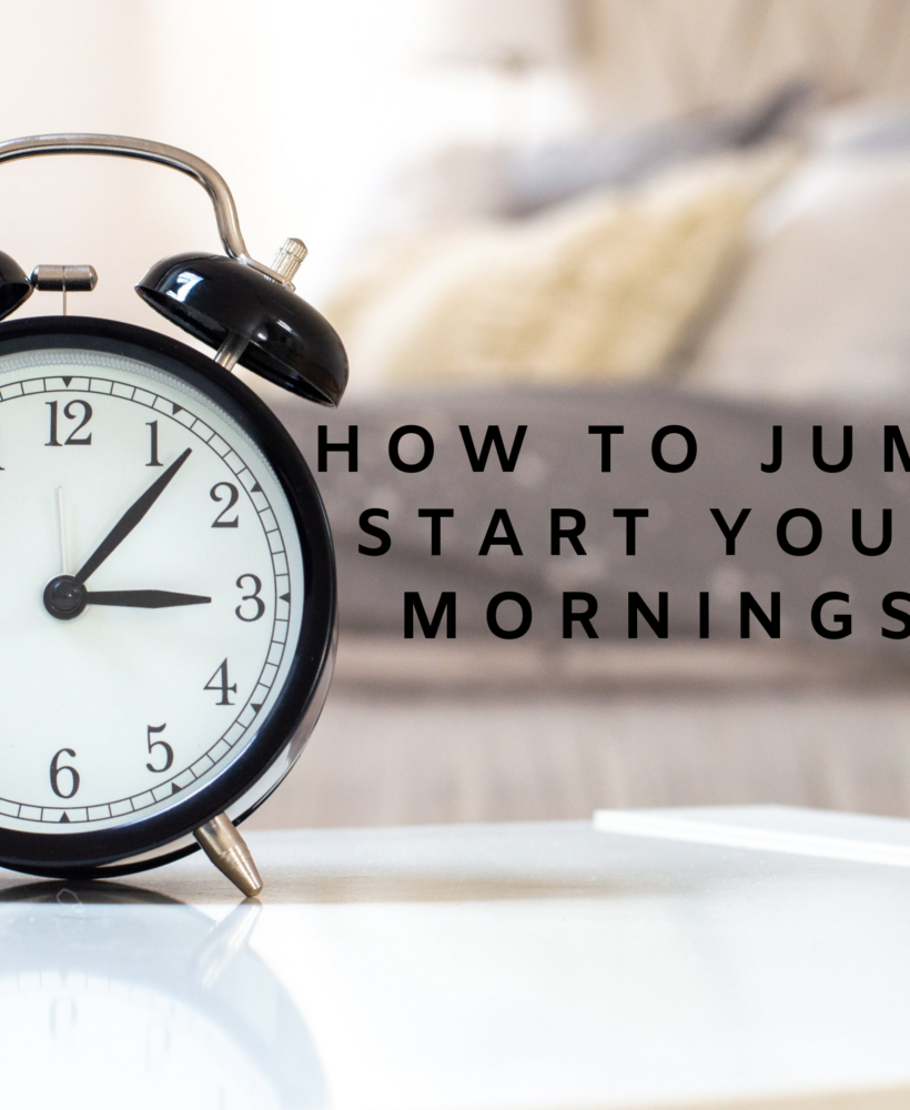 How to jump start your mornings, how to improve your morning routine